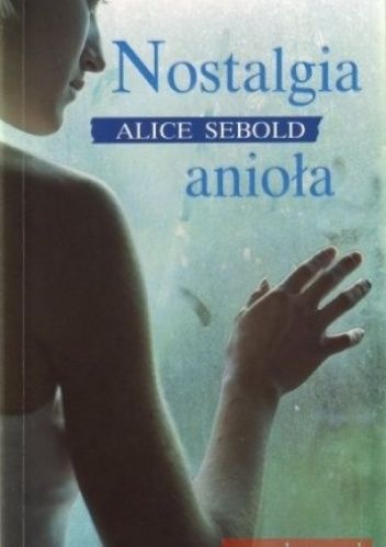 """Sebold, Alice, """"Nostalgia anioła"""", Albatros A. Kuryłowicz, Warszawa 2004."""