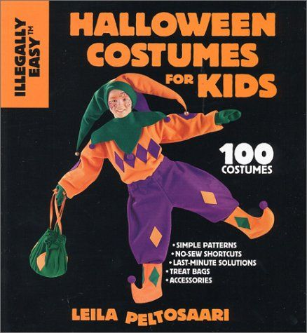 Illegally easy Halloween costumes for kids: 100 costumes with simple patterns, n...