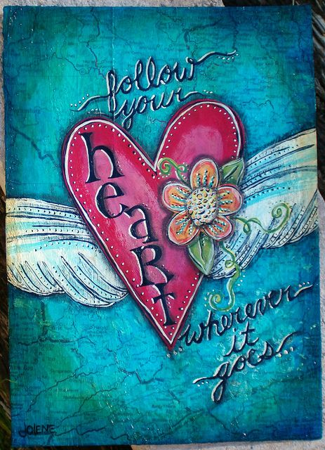 Follow your heart wherever it goes - mixed media