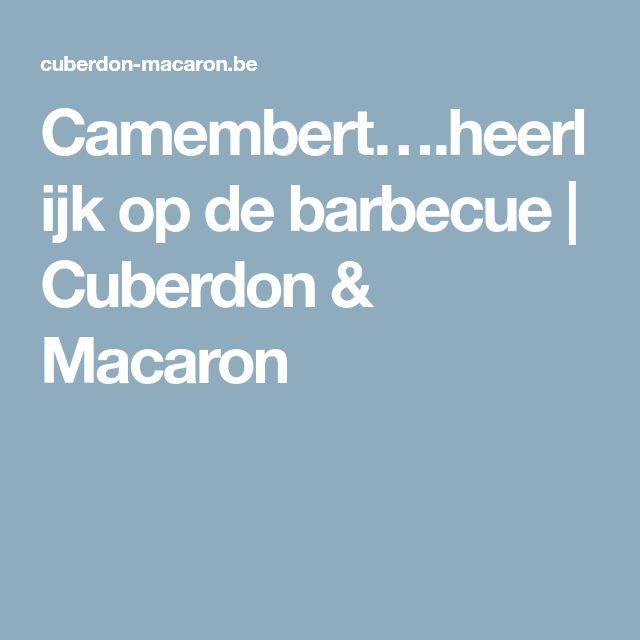 Camembert….heerlijk op de barbecue | Cuberdon & Macaron