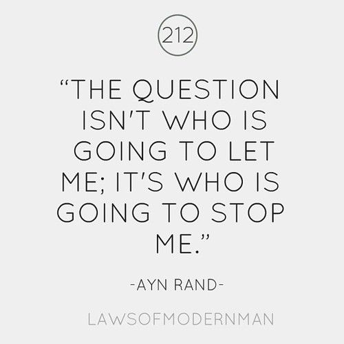 The question isn't who is going to let me - it's who is going to stop me!