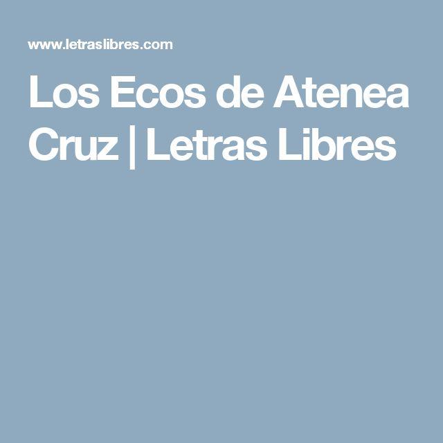 Los Ecos de Atenea Cruz | Letras Libres