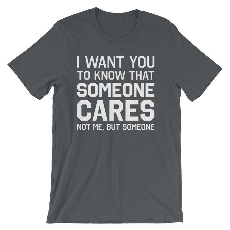 I Want You to Know that Someone Cares T-Shirt