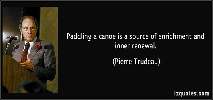 inspirational quotes about disabilities on paddling | Pierre Trudeau Quotes