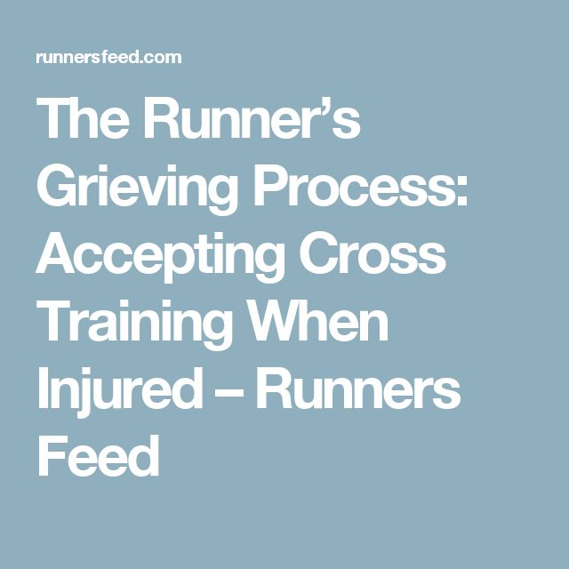 The Runner's Grieving Process: Accepting Cross Training When Injured – Runners Feed