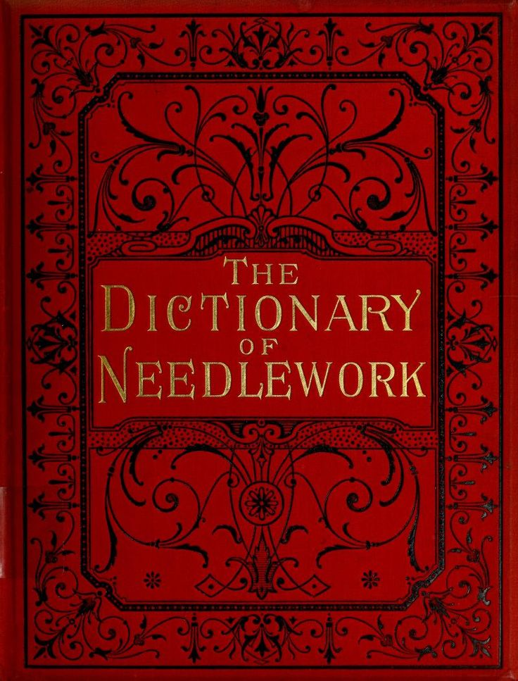 """""""The Dictionary of Needlework: An Encyclopaedia of Artistic, Plain, and Fancy Needlework, Division III.--Emb to Kni., Second Edition"""" By: S.F.A. Caulfield and Blanche C. Saward (1890) 