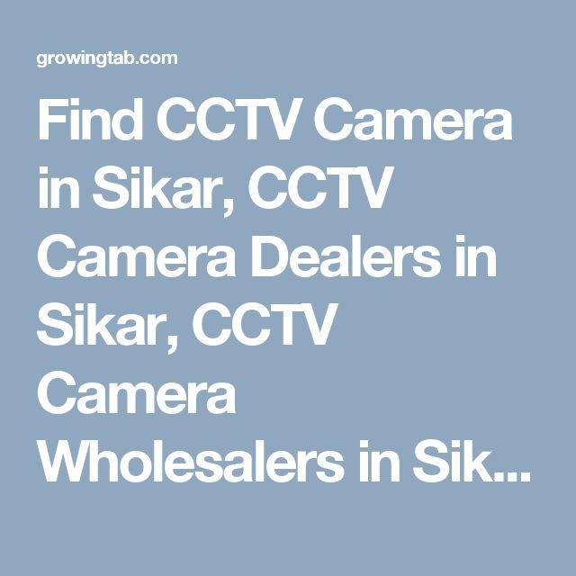 Find CCTV Camera in Sikar, CCTV Camera Dealers in Sikar, CCTV Camera Wholesalers in Sikar, CCTV Camera Repair & Services in Sikar, CCTV Camera installation Services in Sikar, Post Free Ads for Sale CCTV Camera, Get CCTV Camera Distributors in Sikar, CCTV Camera Manufacturers in Sikar. http://growingtab.com/ad/services-cctv-camera/1/india/27/rajasthan/2257/sikar