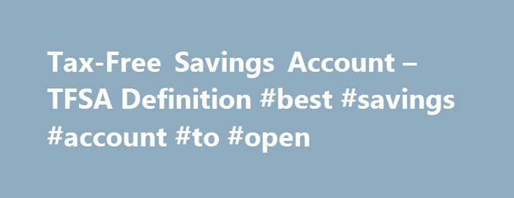 Tax-Free Savings Account – TFSA Definition #best #savings #account #to #open http://savings.remmont.com/tax-free-savings-account-tfsa-definition-best-savings-account-to-open/  Tax-Free Savings Account – TFSA BREAKING DOWN 'Tax-Free Savings Account – TFSA' The benefits of...