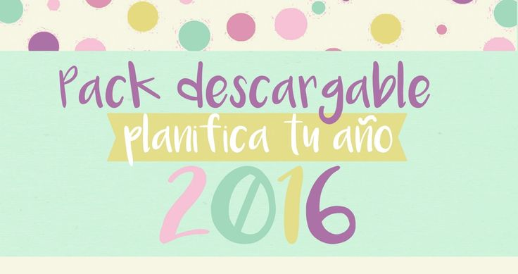 LLUVIA DE IDEAS: Descargables: Pack planifica tu año 2016 con Agenda imprimible