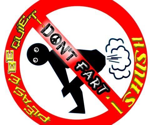 PLEASE BE QUIET & DON'T FART!!! SHUSH!!!