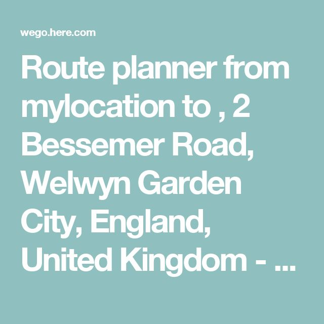 Route planner from mylocation to , 2 Bessemer Road, Welwyn Garden City, England, United Kingdom - HERE WeGo