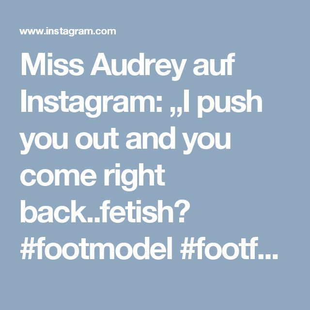 "Miss Audrey auf Instagram: ""I push you out and you come right back..fetish? #footmodel #footfetish #footqueen #foot #footfetishnation #sexyfeet #prettytoes…"" • Instagram"