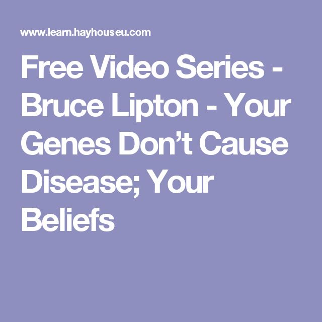 Free Video Series - Bruce Lipton - Your Genes Don't Cause Disease; Your Beliefs