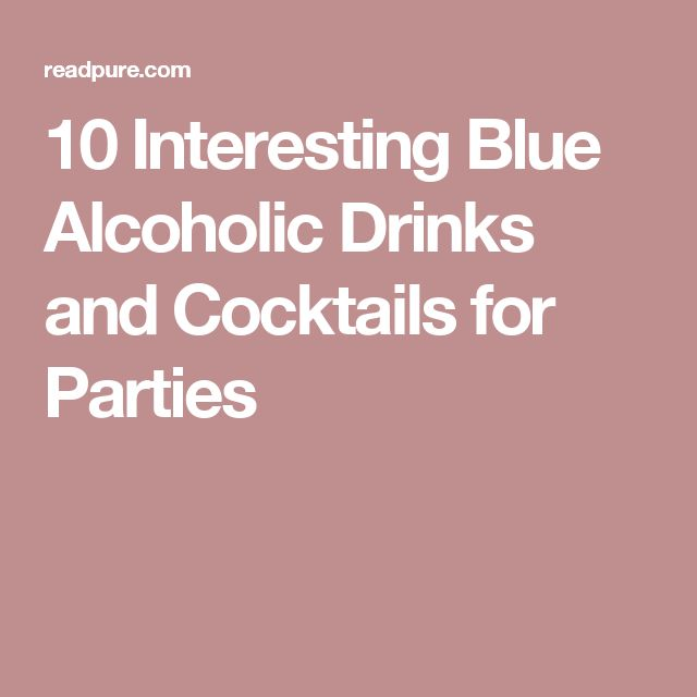 10 Interesting Blue Alcoholic Drinks and Cocktails for Parties