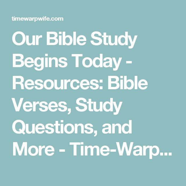 Our Bible Study Begins Today - Resources: Bible Verses, Study Questions, and More - Time-Warp Wife
