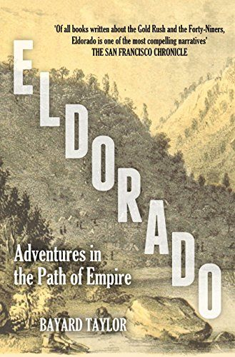 Eldorado: Adventures in the Path of Empire by Bayard Taylor