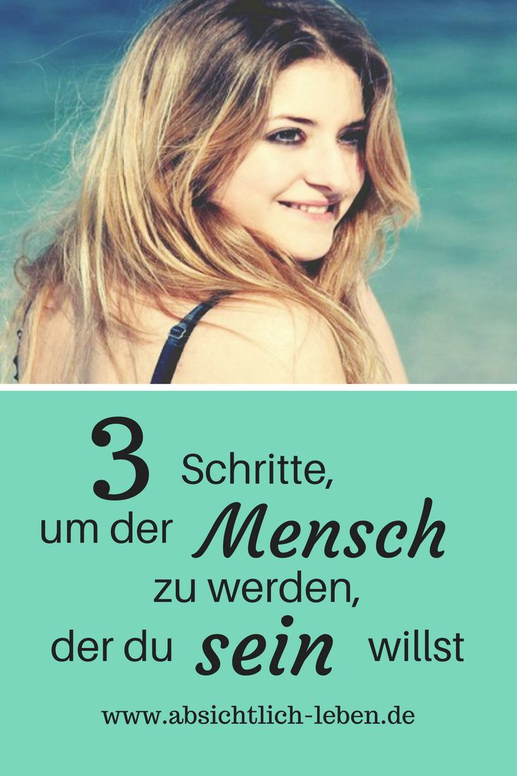 3 Schritte, um der Mensch zu werden, der du sein willst - absichtlich-leben.de