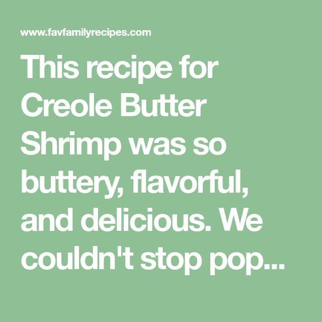 This recipe for Creole Butter Shrimp was so buttery, flavorful, and delicious. We couldn't stop popping these and were fighting over the last bites!