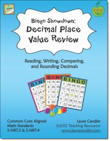 $ Bingo Showdown: Decimal Place Value Review by Laura Candler (CCSS Aligned 5.NBT.3 & 5.NBT.4)  Bingo Showdown is an exciting variation of the classic Bingo game that can be played with the whole class, in teams, or in centers. Concepts covered include reading, writing, rounding, and comparing decimals. This 39-page packet contains 40 Bingo boards and includes two complete decimal review games and blank templates. Preview the entire packet online from this page.