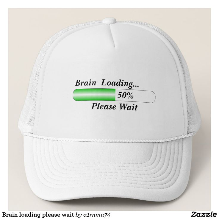 Brain loading please wait trucker hat