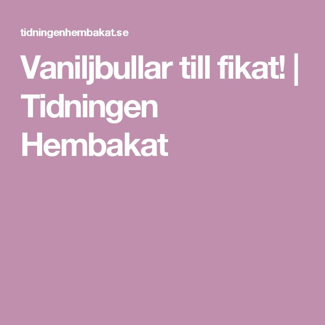 Vaniljbullar till fikat! | Tidningen Hembakat