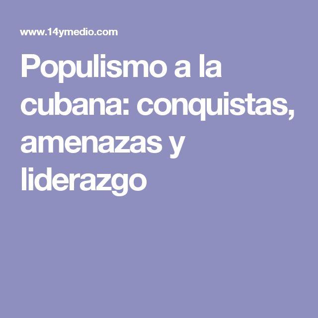 Populismo a la cubana: conquistas, amenazas y liderazgo