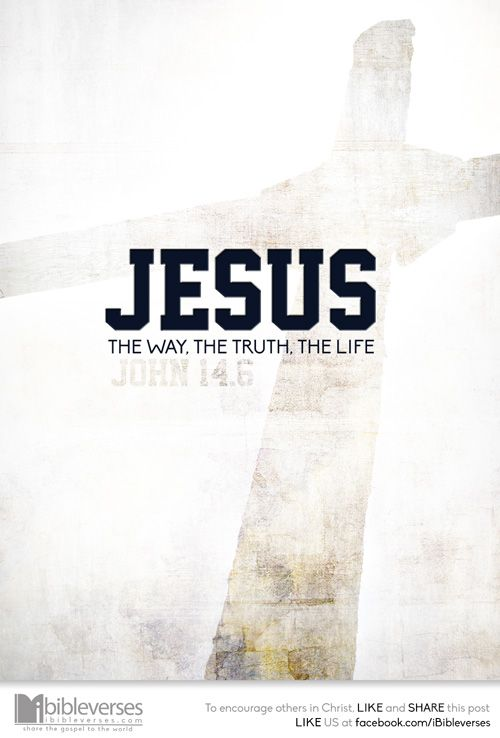 Jesus saith unto him, I am the way, the truth, and the life: no man cometh unto the Father, but by me. -John 14:6