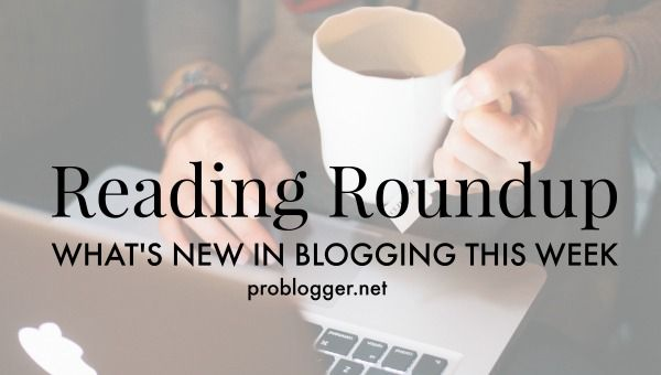 Reading Roundup: Whats New in Blogging Lately?