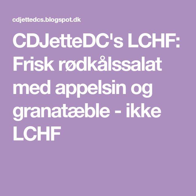 CDJetteDC's LCHF: Frisk rødkålssalat med appelsin og granatæble - ikke LCHF