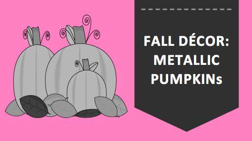 Fall Decor: Metallic Pumpkins