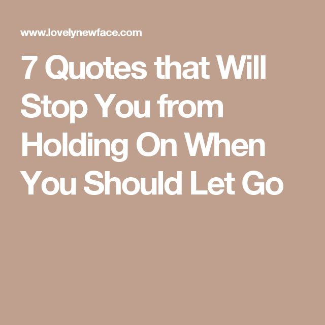 7 Quotes that Will Stop You from Holding On When You Should Let Go