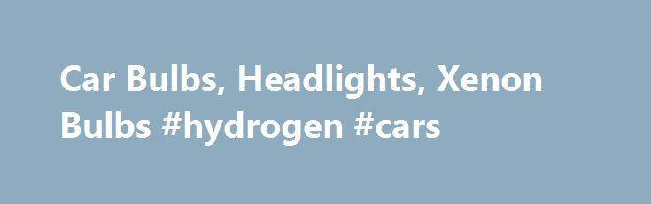 Car Bulbs, Headlights, Xenon Bulbs #hydrogen #cars http://cars.remmont.com/car-bulbs-headlights-xenon-bulbs-hydrogen-cars/  #which car # 36. 95 What We re All About Allow us to introduce ourselves. We re PowerBulbs, the automotive lighting specialists. That s all we do we don t sell wiper blades, air fresheners or fuzzy dice. We specialise in bringing you only the best Original Equipment Quality car headlight bulbs from leading manufacturers…The post Car Bulbs, Headlights, Xenon Bulbs…