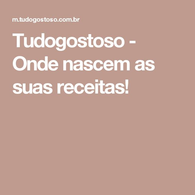 Tudogostoso - Onde nascem as suas receitas!
