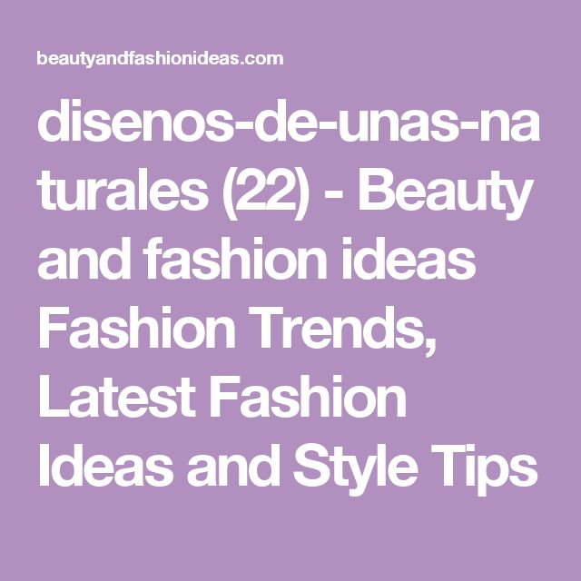 disenos-de-unas-naturales (22) - Beauty and fashion ideas Fashion Trends, Latest Fashion Ideas and Style Tips