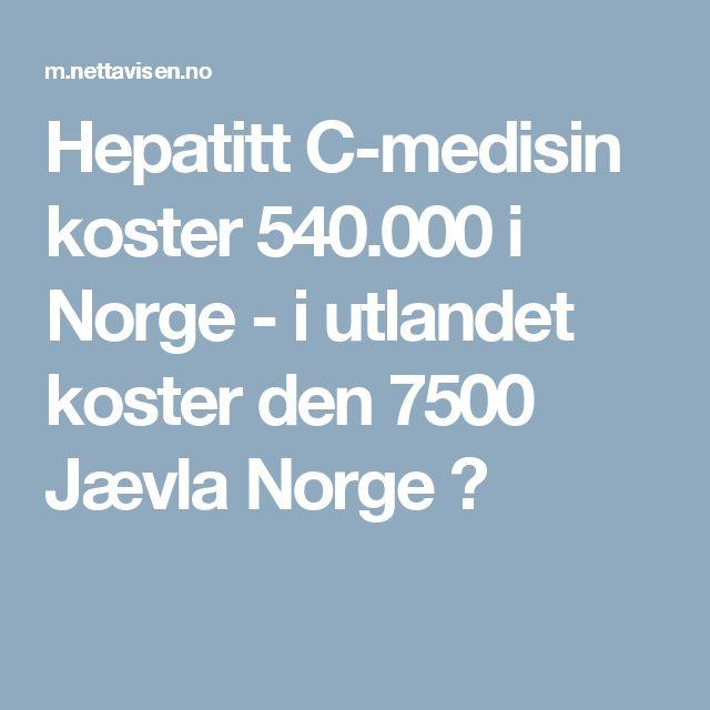 Hepatitt C-medisin koster 540.000 i Norge - i utlandet koster den 7500 Jævla Norge 😡