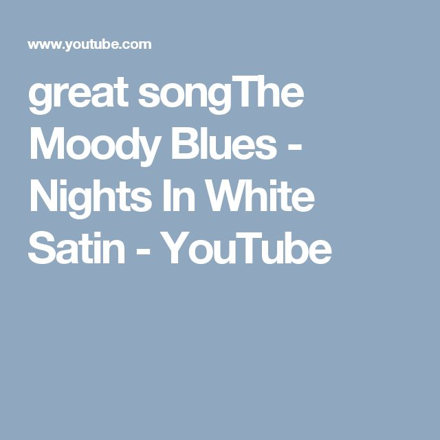 great songThe Moody Blues - Nights In White Satin - YouTube