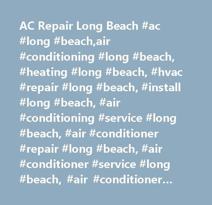 AC Repair Long Beach #ac #long #beach,air #conditioning #long #beach, #heating #long #beach, #hvac #repair #long #beach, #install #long #beach, #air #conditioning #service #long #beach, #air #conditioner #repair #long #beach, #air #conditioner #service #long #beach, #air #conditioner #contractors #long #beach…