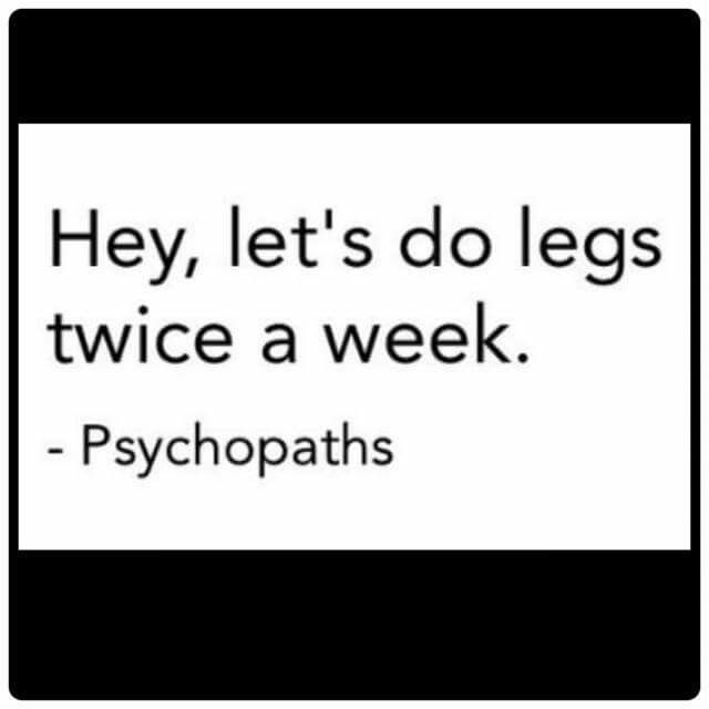 Fitness Motivation Funny Humor Quote ~ Actually, I do legs THREE times a week...