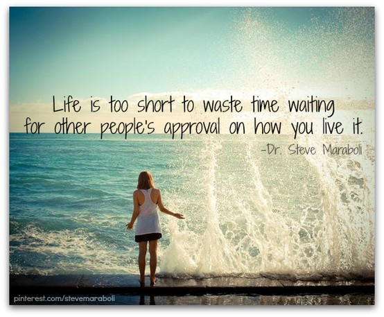 Life is too short to waste time waiting for other people's ...