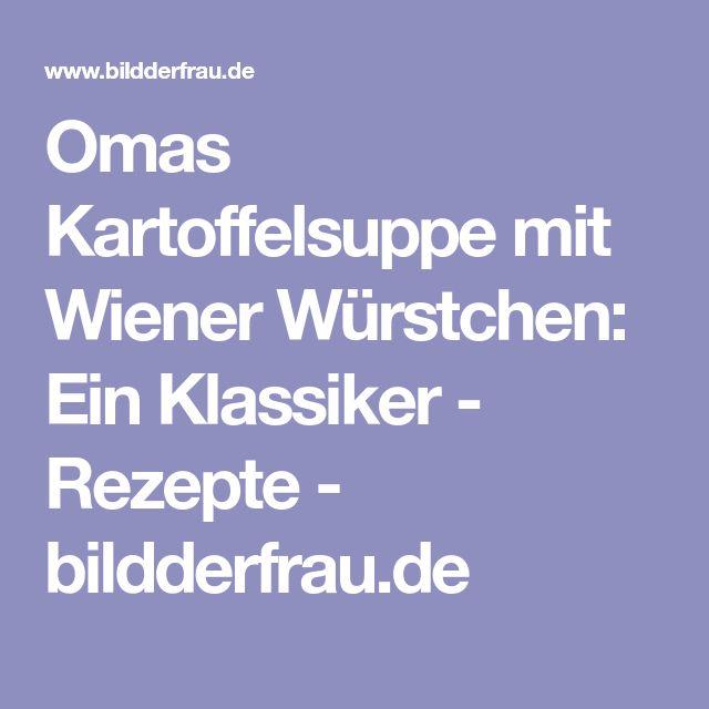 Omas Kartoffelsuppe mit Wiener Würstchen: Ein Klassiker - Rezepte - bildderfrau.de