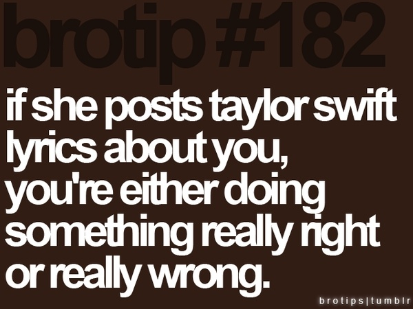 Haha: Taylor Swift, Bro Tips, Quote, Truth, Brotips, Swift Lyrics, So True, Posting Taylor