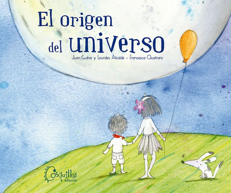 El Origen Del Universo Es Un Entrañable Cuento Infantil Ilustrado Por Francesca Quatraro Y Publicado Origen Del Universo Universo Partes Del Cuerpo En Ingles