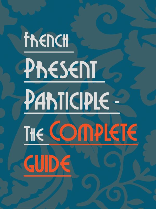 Talk in French French Present Participle - The complete guide » Talk in French