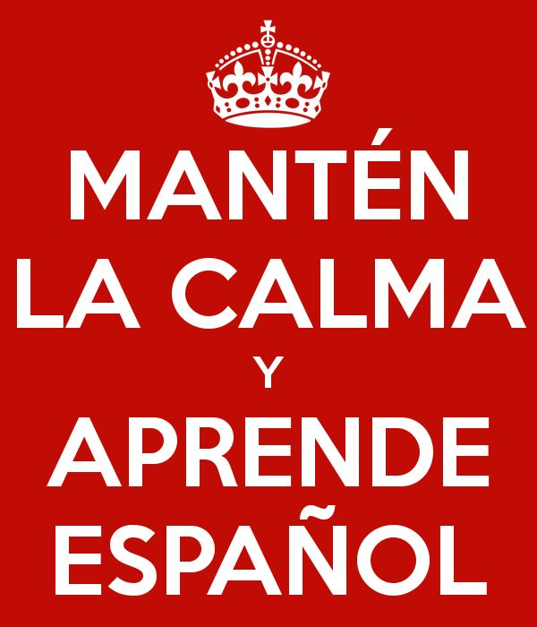 MANTÉN LA CALMA Y APRENDE ESPAÑOL - KEEP CALM AND CARRY ON Image Generator - brought to you by the Ministry of Information