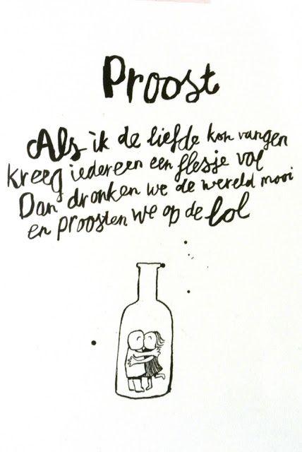 #Proost, als ik de #liefde kon vangen kreeg #iedereen een #flesje vol. Dan #dronken we de #wereld #mooi en #proosten we op de #lol. (dutch) #quote #wordstoliveby