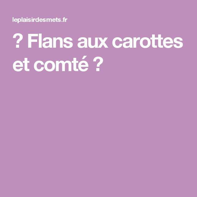 ★ Flans aux carottes et comté ★