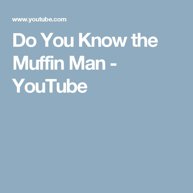 Do You Know the Muffin Man - YouTube