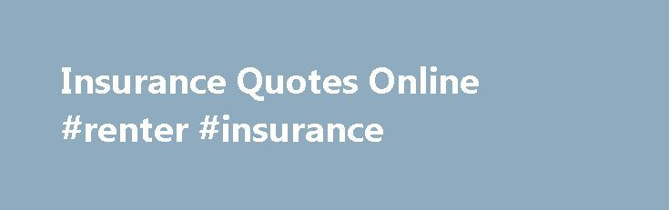Insurance Quotes Online #renter #insurance http://insurance.nef2.com/insurance-quotes-online-renter-insurance/  #insurance quotes online # Posts Tagged insurance quotes online Online Insurance Quotes With the modernisation of most industries in South Africa, the insurance industry has followed suite.  Nowadays, online insurance quotes can be found through many different insurance companies and... Read more