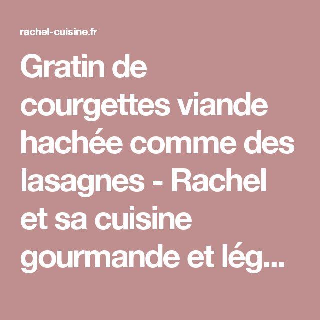 Gratin de courgettes viande hachée comme des lasagnes - Rachel et sa cuisine gourmande et légère