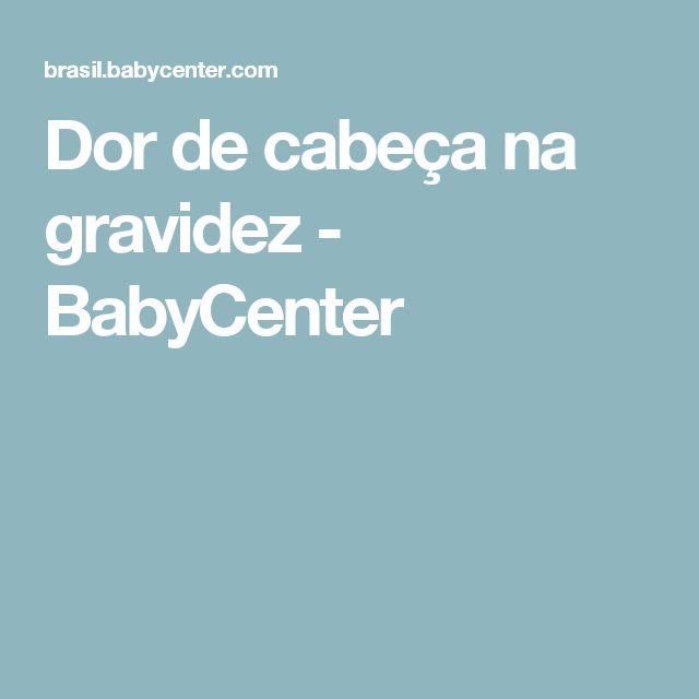 Dor de cabeça na gravidez - BabyCenter